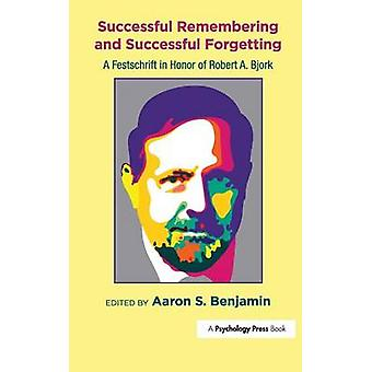 Successful Remembering and Successful Forgetting  A Festschrift in Honor of Robert A. Bjork by Benjamin & Aaron S.