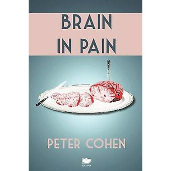 Brain in Pain A Wounded Healers HeartWrenching and HeartWarming Guide to Schizophrenia by Cohen & Peter