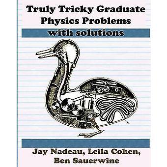 Truly Tricky Graduate Physics Problems by Nadeau & Jay