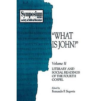 What Is John Volume II Literary and Social Readings of the Fourth Gospel von Segovia & Fernando F.