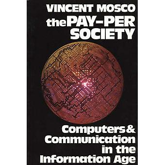 The PayPer Society Computers and Communication in the Information Age by Mosco & Vincent