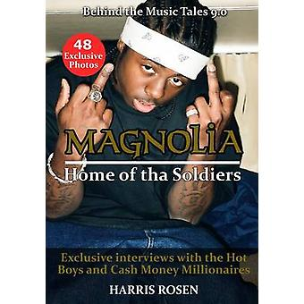 Magnolia Home of tha Soldiers Exclusive interviews with the Hot Boys  Cash Money Millionaires by Rosen & Harris