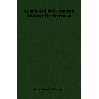 Atomic Artillery  Modern Alchemy For Everyman by Kellock Robertson & John.
