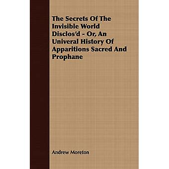 The Secrets of the Invisible World Disclosd  Or an Univeral History of Apparitions Sacred and Prophane by Moreton & Andrew