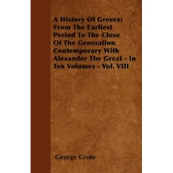 A History Of Greece From The Earliest Period To The Close Of The Generation Contemporary With Alexander The Great  In Ten Volumes  Vol. VIII by Grote & George