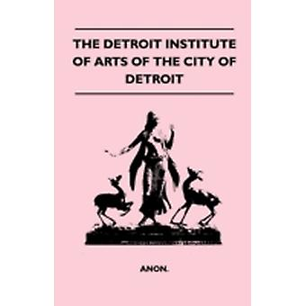 The Detroit Institute Of Arts Of The City Of Detroit by Anon