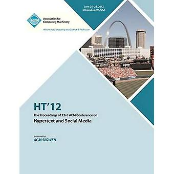 HT 12 The Proceedings of the 23rd ACM Conference on Hypertext and Social Media by HT 12 Proceedings Committee