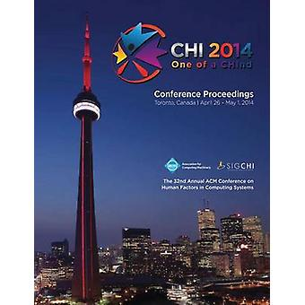 CHI 14 Proceedings of the SIGCHI Conference on Human Factors in Computing Systems Vol 2A by CHI 14 Conference Committee