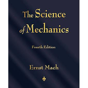 The Science of Mechanics A Critical and Historical Account of Its Development by Ernst Mach