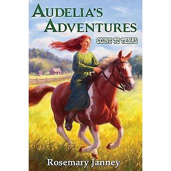 Audelias Adventures Book 1 Going to Texas by Janney & Rosemary