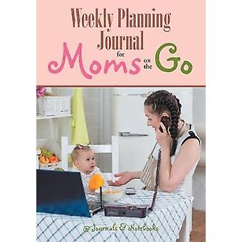 Weekly Planning Journal for Moms on the Go by Journals Notebooks