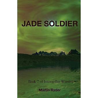 Interstellar Warrior Book 7 Jade Soldier by Ryder & Martin