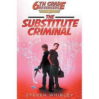 6th Grade Revengers The Substitute Criminal by Steven & Whibley
