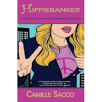 Hippiebanker Bringing Peace Love and Spirituality to the Workplace by Sacco & Camille