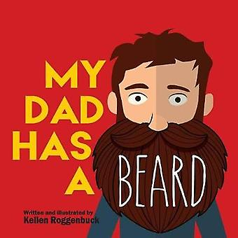 My Dad Has a Beard by Roggenbuck & Kellen