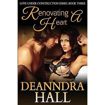 Renovating a Heart by Hall & Deanndra