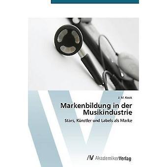 Markenbildung in Der Musikindustrie by Kook JanMagnus