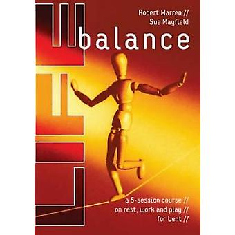 Life Balance A Five Session Course on Rest Work and Play for Lent by Mayfield & Sue