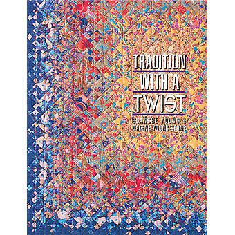 Tradition with a Twist PrintonDemand Variations on Your Favorite Quilts by Young & Blanche