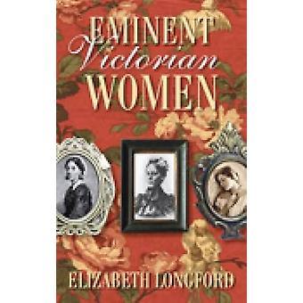 Eminent Victorian Women by Elizabeth Longford - 9780750948876 Book