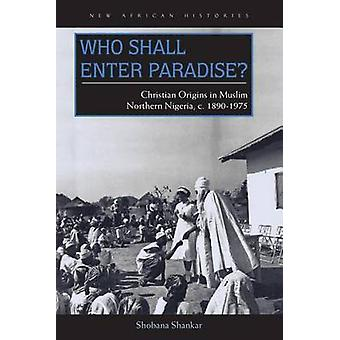 Who Shall Enter Paradise? - Christian Origins in Muslim Northern Niger
