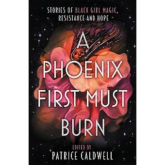 A Phoenix First Must Burn - Stories of Black Girl Magic - Resistance a