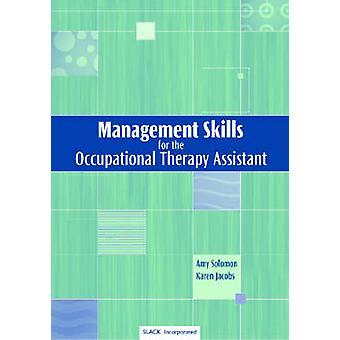 Management Skills for the Occupational Therapy Assistant by Amy Solom