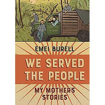 We Served the People - My Mother's Stories by Emei Burell - 9781684155