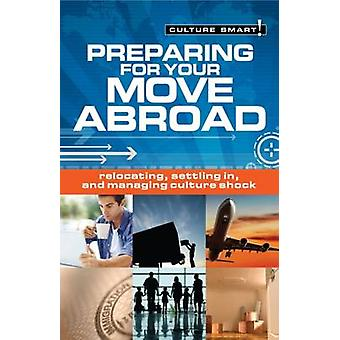 Preparing for Your Move Abroad - Relocating - Settling in - Managing C
