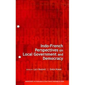 Indo-French Perspectives on Local Government & Democracy by Lucy Baug