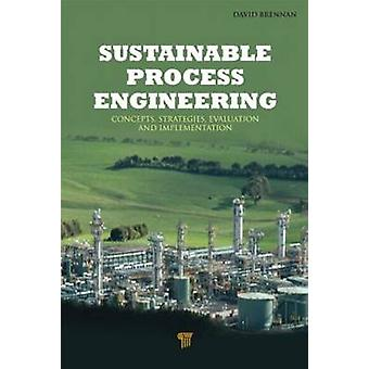 Sustainable Process Engineering - Concepts - Strategies - Evaluation a