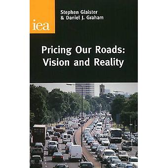 Pricing Our Roads - Vision and Reality by Stephen Glaister - Daniel J.
