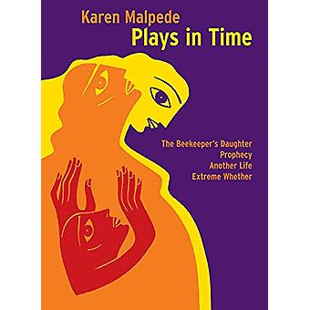 Plays in Time - The Beekeeper's Daughter - Prophecy - Another Life and