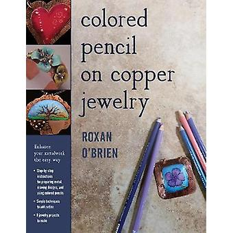 Colored Pencil on Copper Jewelry  Enhance Your Metalwork the Easy Way by Roxan O Brien