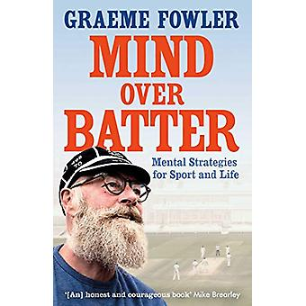 Mind Over Batter by Graeme Fowler - 9781471174285 Book