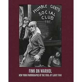 Fink on Warhol  New York Photographs of the 1960s by Larry Fink by Larry Fink