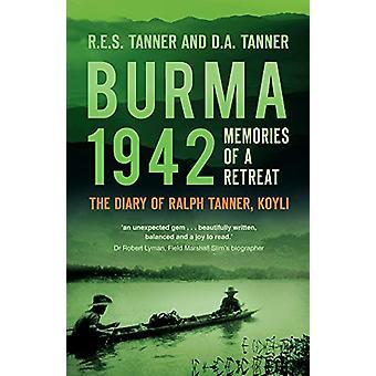 Burma 1942 - Memoirs of a Retreat - The Diary of Ralph Tanner - KOYLI b