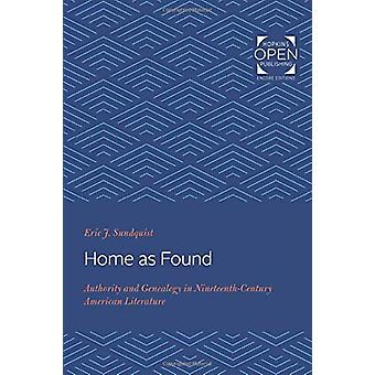 Home as Found - Authority and Genealogy in Nineteenth-Century American