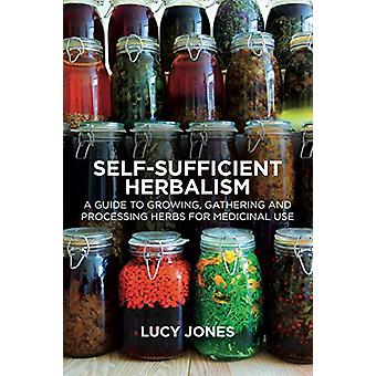 Self-Sufficient Herbalism - A Guide to Growing and Wild Harvesting You