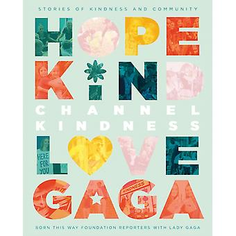 Channel Kindness Stories of Kindness and Community von Born This Way Foundation Reportern mit Lady GagaGaga & Lady