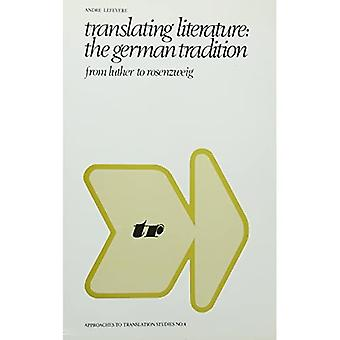 Translating Literature: the German Tradition from Luther to Rosenzweig (Approaches to Translation Studies)