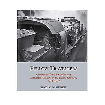 Fellow Travellers: Communist Trade Unionism and Industrial Relations on the French Railways, 1914-1939 (Studies in Labour History)