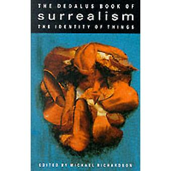 Identity of Things Dedalus Book of Surrealism by Volume editor Michael Richardson