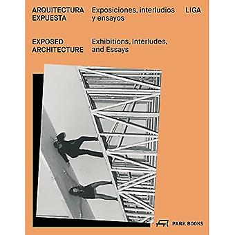 Exposed Architecture: Exhibitions, Interludes, and� Essays