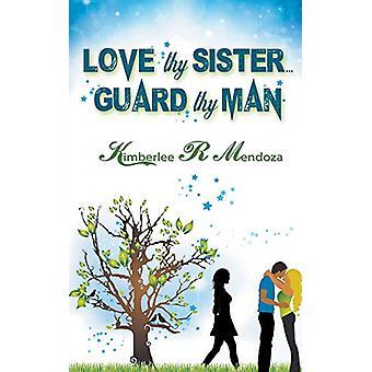 Love Thy Sister - Guard Thy Man by Kimberlee R Mendoza - 978150920959