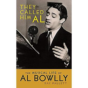 They Called Him Al - The Musical Life of Al Bowlly (Hardback) by Ray P