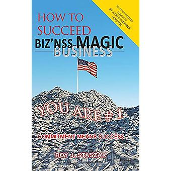 Biz'nss Magic by Roy J Staszak - 9781645592846 Book