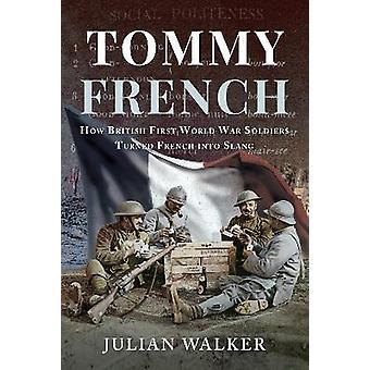 Tommy Français Comment les soldats britanniques de la Première Guerre mondiale ont transformé Français en argot