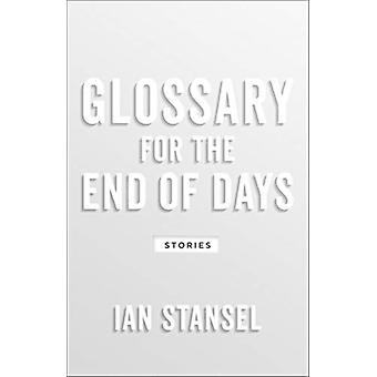 Glossary for the End of Days  Stories by Ian Stansel