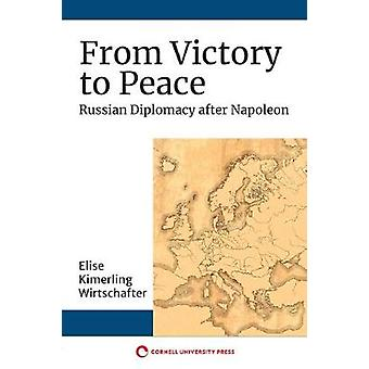 From Victory to Peace Russian Diplomacy after Napoleon NIU Series in Slavic East European and Eurasian Studies